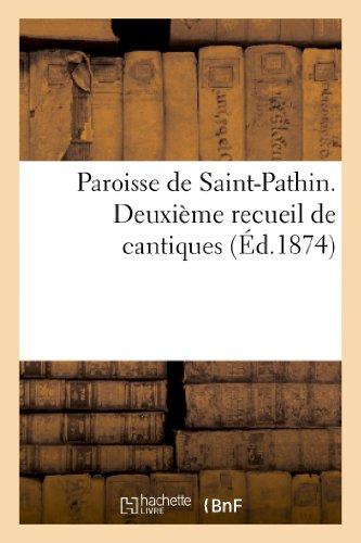Paroisse de Saint-Pathin. Deuxieme Recueil de Cantiques: Sans Auteur