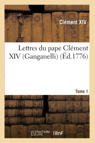 9782012852716: Lettres Du Pape Clement XIV (Ganganelli). T. 1 (Religion) (French Edition)
