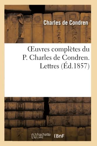 9782012853126: Oeuvres Completes Du P. Charles de Condren. Lettres (Religion) (French Edition)