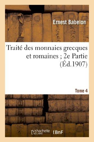 9782012858084: Traite Des Monnaies Grecques Et Romaines; 2e Partie. Tome 4, Comprenant Les Monnaies de La (Histoire) (French Edition)