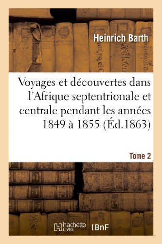 Voyages Et Decouvertes Dans L'Afrique Septentrionale Et: Heinrich Barth