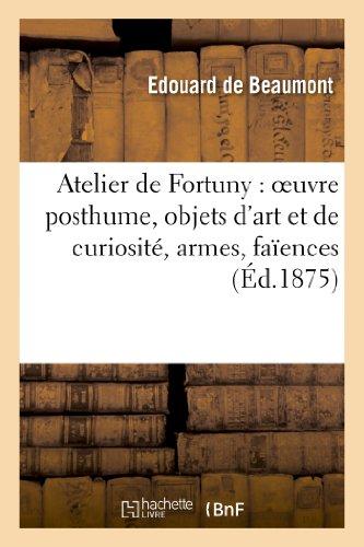 9782012860483: Atelier de Fortuny : oeuvre posthume, objets d'art et de curiosit�, armes, fa�ences: hispano-moresques, �toffes et broderies, bronzes orientaux, coffrets d'ivoire, etc...
