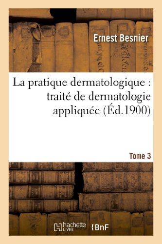 9782012861923: La pratique dermatologique : traité de dermatologie appliquée. Tome 3