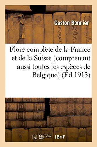 9782012863545: Flore complète de la France et de la Suisse (comprenant aussi toutes les espèces de Belgique): pour trouver facilement les noms des plantes sans mots techniques...
