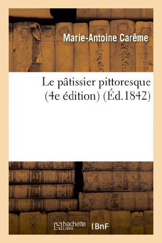 Le Patissier Pittoresque (4e Edition) (Paperback or: Careme, Marie-Antoine
