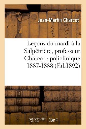 9782012868397: Lecons Du Mardi a la Salpetriere, Professeur Charcot: Policlinique 1887-1888 (Sciences) (French Edition)