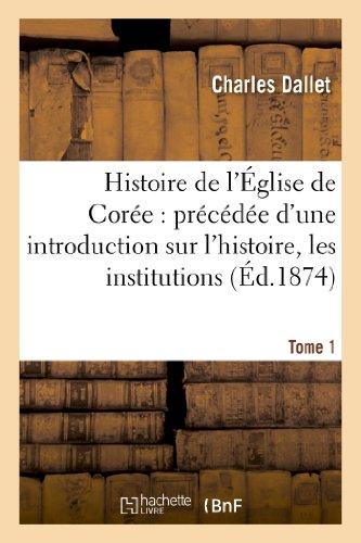 9782012872691: Histoire de l'�glise de Cor�e : pr�c�d�e d'une introduction sur l'histoire, les institutions. Tome 1: , la langue, les moeurs et coutumes cor�ennes