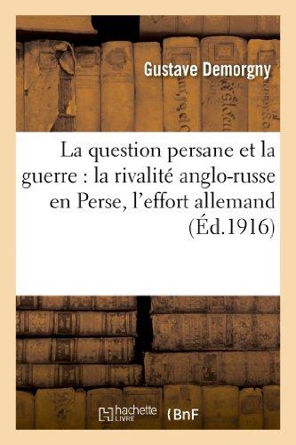9782012874411: La question persane et la guerre : la rivalité anglo-russe en Perse, l'effort allemand: , la politique persane; l'influence française
