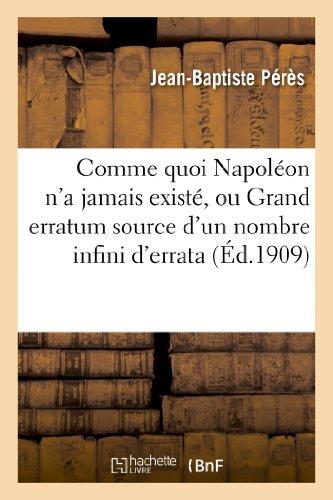9782012880641: Comme quoi Napoléon n'a jamais existé, ou Grand erratum source d'un nombre infini d'errata: à noter dans l'histoire du XIXe siècle