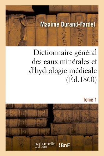 9782012883109: Dictionnaire General Des Eaux Minerales Et D Hydrologie Medicale. Tome 1 (Sciences) (French Edition)