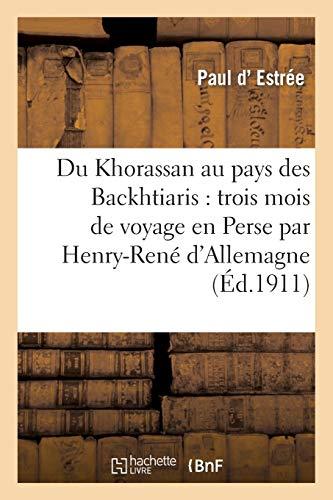 9782012883727: Du Khorassan Au Pays Des Backhtiaris: Trois Mois de Voyage En Perse Par Henry-Rene D Allemagne, ... (Histoire) (French Edition)