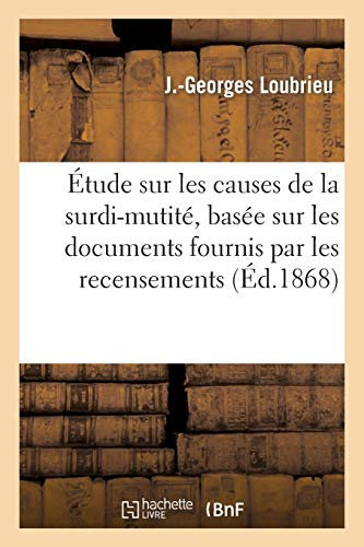 9782012885103: Etude Sur Les Causes de La Surdi-Mutite, Basee Sur Les Documents Fournis Par Les Recensements (Sciences) (French Edition)