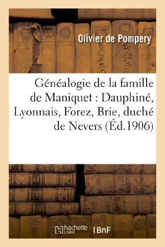 9782012886407: Généalogie de la famille de Maniquet : Dauphiné, Lyonnais, Forez, Brie, duché de Nevers: , île de la Martinique, seigneurs du Fayet, de Pélafort, des Bergeries, Brolles, Seigneulettes...