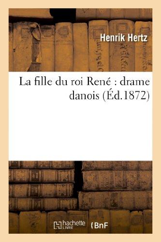 9782012891043: La Fille Du Roi Rene: Drame Danois (Litterature) (French Edition)