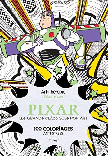 9782012904132 Art Therapie Pixar Les Grands Classiques Pop Art 100 Coloriages Anti Stress Heroes French Edition Abebooks Christophe Alexis Perez Illustrations 2012904130