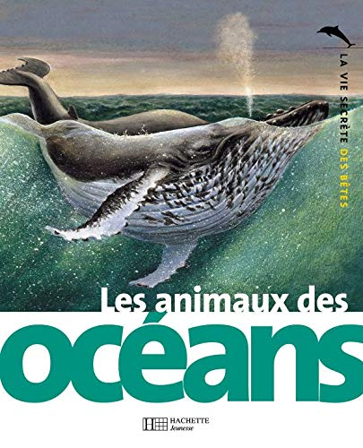 9782012919914: Les Animaux Des Oceans (La Vie Secrete Des Betes) (English and French Edition)