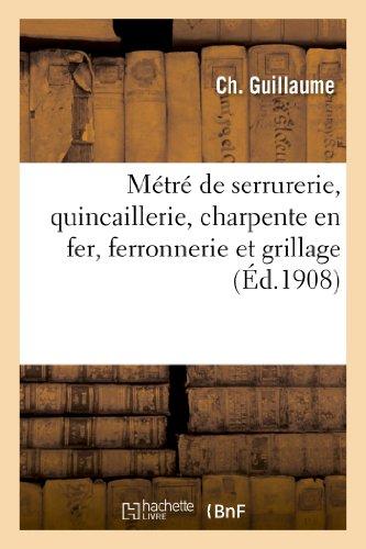 M�tr� de Serrurerie, Quincaillerie, Charpente En Fer,: Guillaume-C