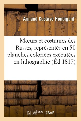 9782012923478: Moeurs Et Costumes Des Russes, Representes En 50 Planches Coloriees Executees En Lithographie (French Edition)