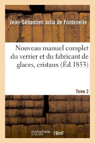 9782012925397: Nouveau manuel complet du verrier et du fabricant de glaces, cristaux. Tome 2: , pierres précieuses factices, verres colorés, yeux artificiels, etc.