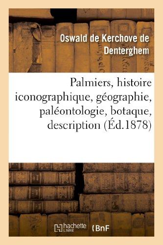 Palmiers, Histoire Iconographique, Geographie, Paleontologie, Botaque, Description,: Kerchove De Denterghem-O