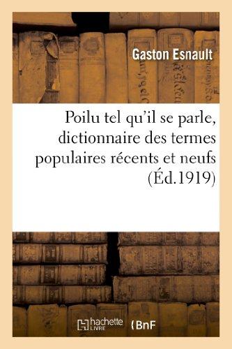9782012927674: Poilu tel qu'il se parle, dictionnaire des termes populaires récents et neufs employés: aux armées en 1914-1918, étudiés dans leur étymologie, leur développement et leur usage
