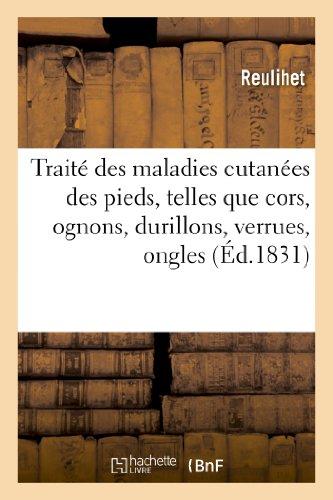9782012932043: Traite Des Maladies Cutanees Des Pieds, Telles Que Cors, Ognons, Durillons, Verrues, Ongles, Etc (Sciences) (French Edition)