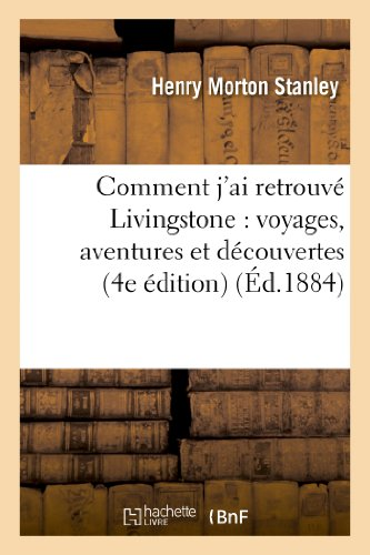 9782012938533: Comment j'ai retrouv� Livingstone : voyages, aventures et d�couvertes dans le centre de l'Afrique: (4e �dition)