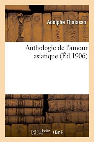 Anthologie de l'amour asiatique: Adolphe Thalasso