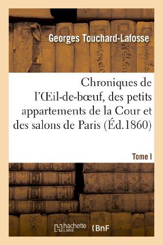 9782012940482: Chroniques de l'Oeil-de-boeuf, des petits appartements de la Cour et des salons de Paris (Éd.1860): , sous Louis XIV, la Régence, Louis XV et Louis XVI. Tome I