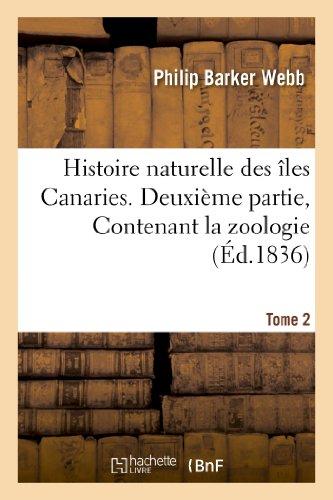 9782012943803: Histoire naturelle des îles Canaries. Tome deuxième. Deuxième partie, Contenant la zoologie: Histoire Naturelle Des Iles Canaries. Tome Deuxieme. Deuxieme Partie, Contenant La Zoologie (Sciences)