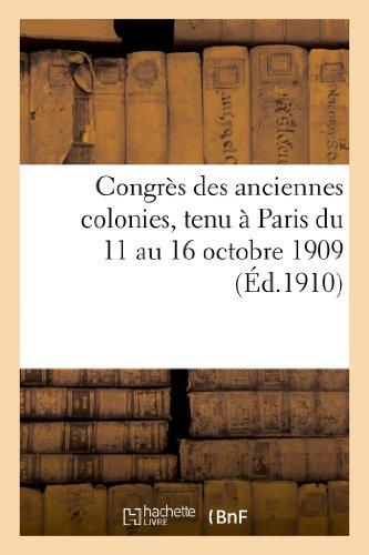 Congres Des Anciennes Colonies, Tenu a Paris Du 11 Au 16 Octobre 1909. Compte-Rendu Des Travaux (...