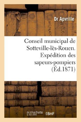 9782012956834: Conseil municipal de Sotteville-l�s-Rouen. Exp�dition des sapeurs-pompiers de Sotteville-l�s-Rouen: sur Paris, le 24 mai 1871. Compte-rendu dans la s�ance du 24 juin 1871...