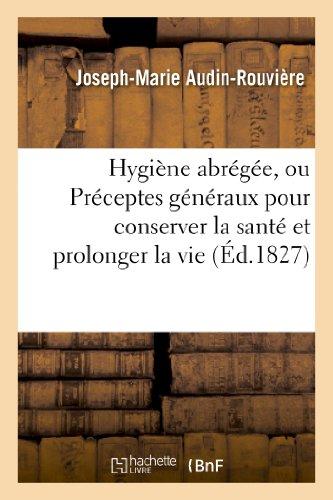 9782012958371: Hygiene Abregee, Ou Preceptes Generaux Pour Conserver La Sante Et Prolonger La Vie (Sciences) (French Edition)