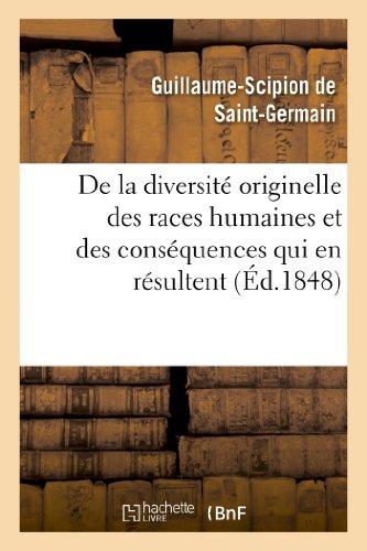 9782012965768: De la diversité originelle des races humaines et des conséquences qui en résultent dans l'ordre: intellectuel et moral (Sciences)