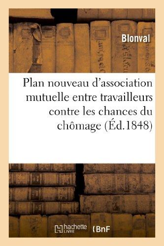 9782012967915: Plan Nouveau D'Association Mutuelle Entre Travailleurs Contre Les Chances Du Chomage (French Edition)
