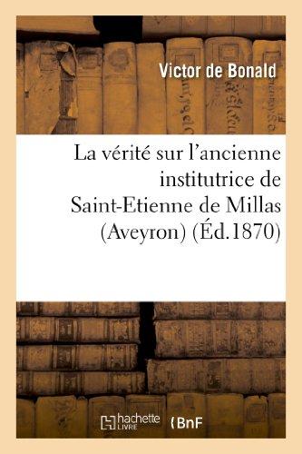 9782012968615: La Verite Sur L'Ancienne Institutrice de Saint-Etienne de Millas (Aveyron). Lettre a MM. Les Membres (Histoire) (French Edition)