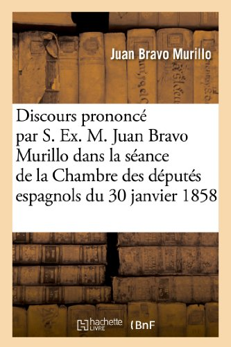 Discours Prononce Par S. Ex. M. Juan: Bravo Murillo-J