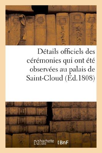9782012986732: Détails officiels des cérémonies qui ont été observées au palais de Saint-Cloud, le dimanche (Histoire) (French Edition)