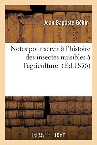 Notes Pour Servir A L'Histoire Des Insectes: Gehin, Jean Baptiste