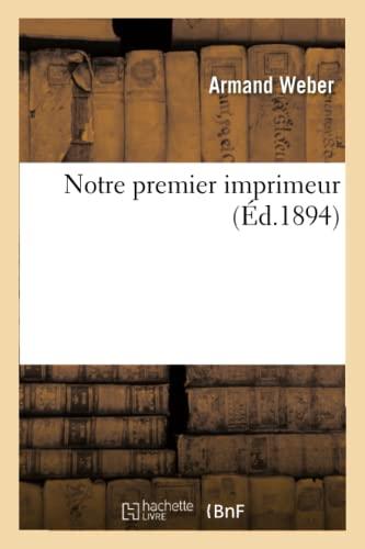 Notre Premier Imprimeur (Paperback): Armand Weber