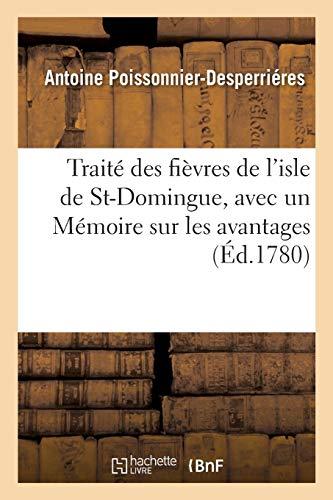 Trait� Des Fi�vres de l'Isle de St-Domingue, M�moire Sur Les Avantages Qu'il y Auroit...