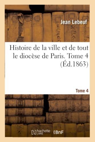 9782013018418: Histoire de la ville et de tout le diocèse de Paris. Tome 4