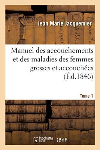 Manuel Des Accouchements Et Des Maladies Des Femmes Grosses Et Accouch es. Tome 1 (Paperback): ...