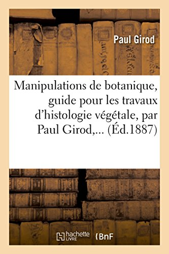 Manipulations de Botanique, Guide Pour Les Travaux: Girod-P