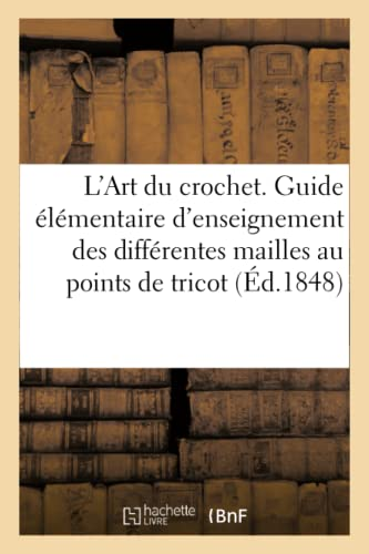 L'Art du crochet. Guide d'instructions et d'enseignement: SANS AUTEUR