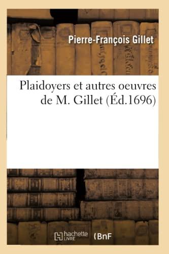 Plaidoyers Et Autres Oeuvres de M. Gillet, . (Paperback): Gillet-P-F