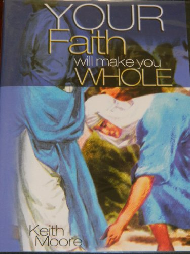 9782013112239: Your Faith Will Make You Whole, Keith Moore 4 Message Series