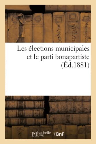 9782013183864: Les Elections Municipales Et Le Parti Bonapartiste (Sciences Sociales) (French Edition)