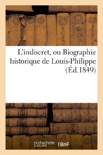 9782013186049: L'Indiscret, Ou Biographie Historique de Louis-Philippe (French Edition)