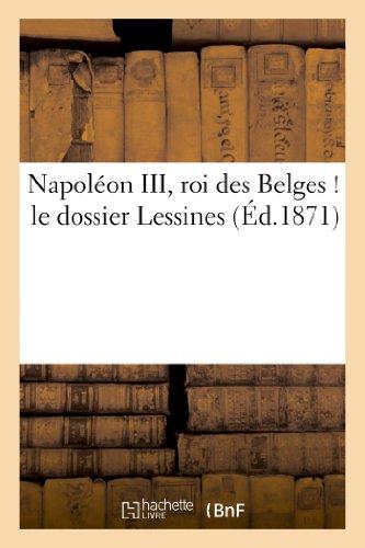 9782013188104: Napoleon III, Roi Des Belges ! Le Dossier Lessines (French Edition)